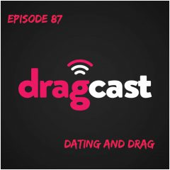 87: Dating and Drag