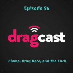 96: Ohana, Drag Race, and the Tuck