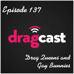 137: Drag Queens and Gay Bunnies